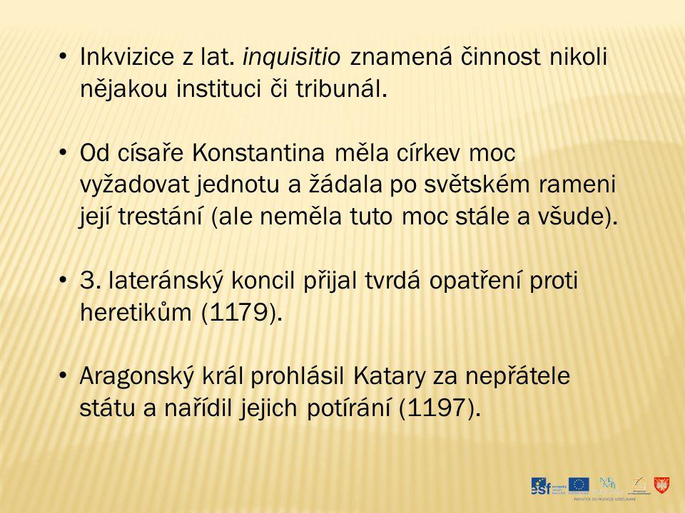 Inkvizice z lat. inquisitio znamená činnost nikoli nějakou instituci či tribunál.