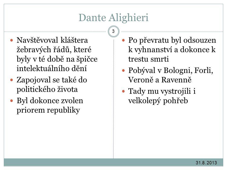 Dante Alighieri Navštěvoval kláštera žebravých řádů, které byly v té době na špičce intelektuálního dění.