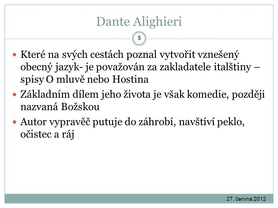 Dante Alighieri Které na svých cestách poznal vytvořit vznešený obecný jazyk- je považován za zakladatele italštiny – spisy O mluvě nebo Hostina.
