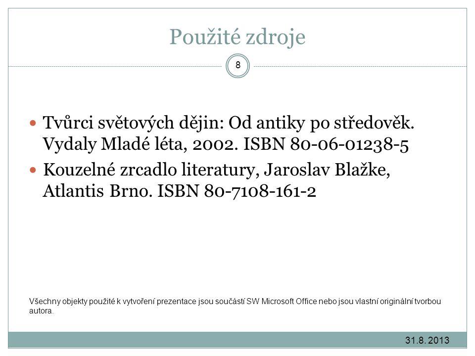 Použité zdroje Tvůrci světových dějin: Od antiky po středověk. Vydaly Mladé léta, 2002. ISBN 80-06-01238-5.