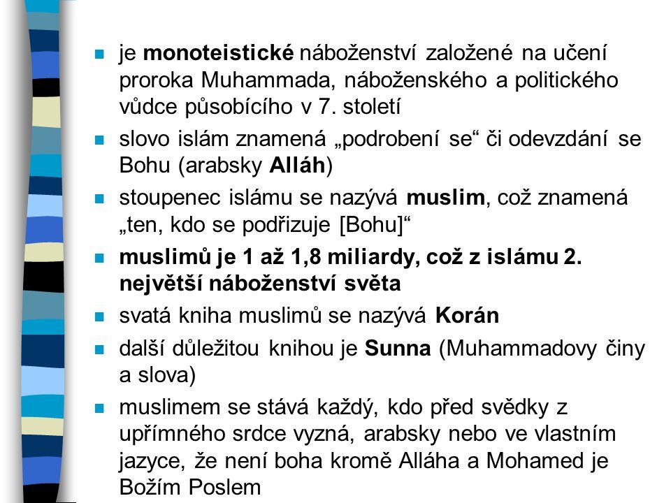 je monoteistické náboženství založené na učení proroka Muhammada, náboženského a politického vůdce působícího v 7. století
