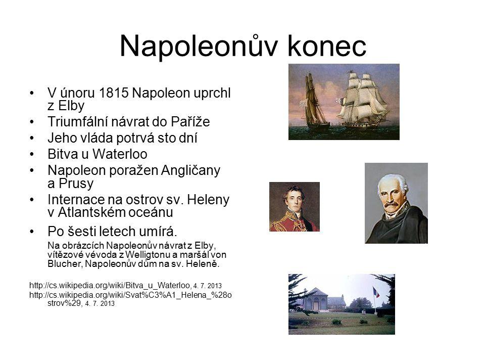 Napoleonův konec V únoru 1815 Napoleon uprchl z Elby