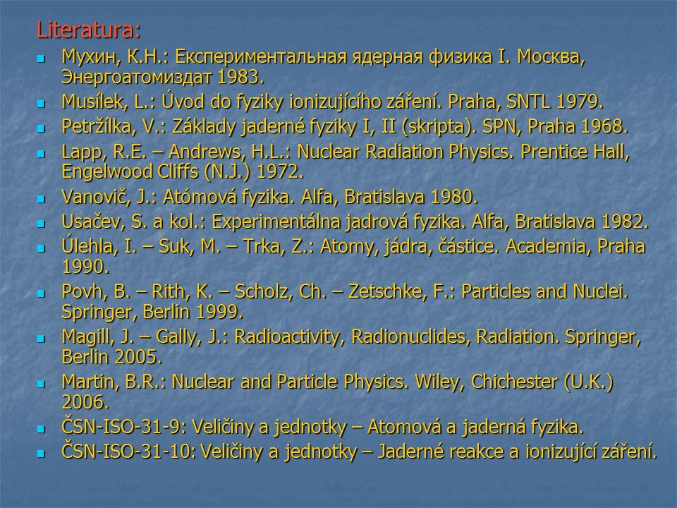 Literatura: Мухин, К.Н.: Експериментальная ядерная физика I. Москва, Энергоатомиздат 1983.