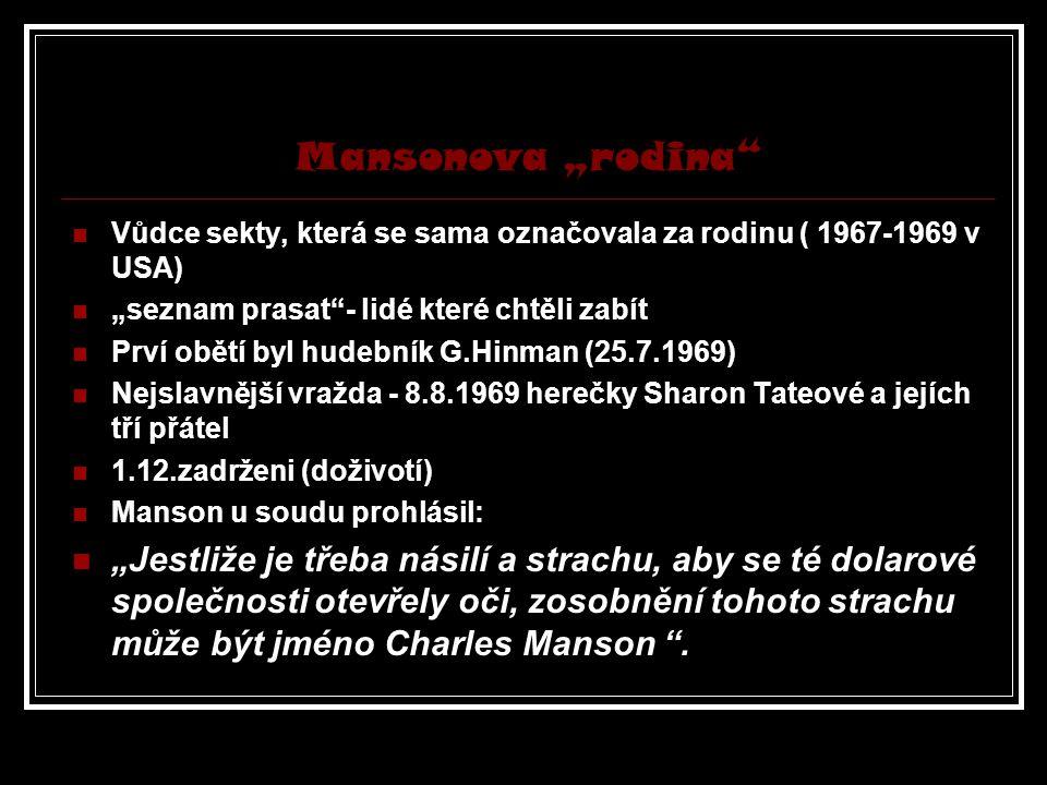 """Mansonova """"rodina Vůdce sekty, která se sama označovala za rodinu ( 1967-1969 v USA) """"seznam prasat - lidé které chtěli zabít."""