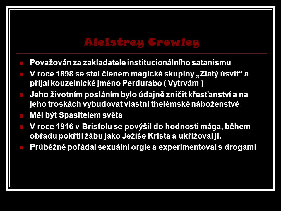 Aleistrey Crowley Považován za zakladatele institucionálního satanismu