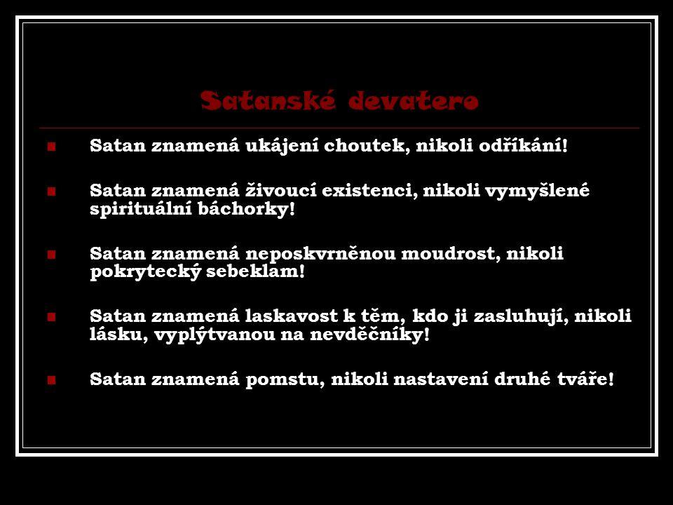 Satanské devatero Satan znamená ukájení choutek, nikoli odříkání!