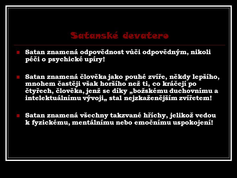 Satanské devatero Satan znamená odpovědnost vůči odpovědným, nikoli péči o psychické upíry!