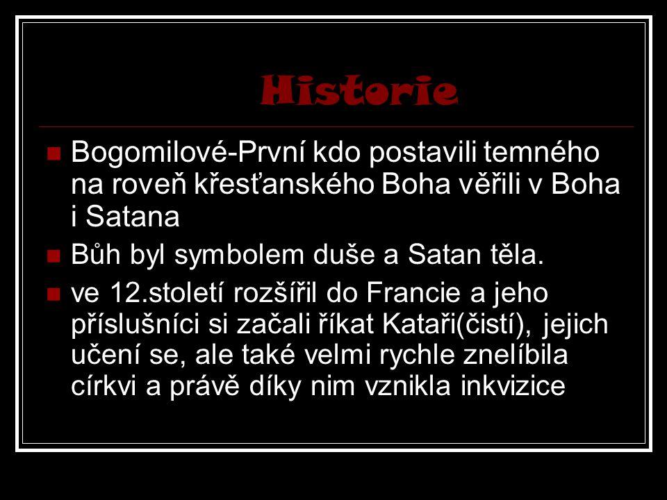 Historie Bogomilové-První kdo postavili temného na roveň křesťanského Boha věřili v Boha i Satana. Bůh byl symbolem duše a Satan těla.