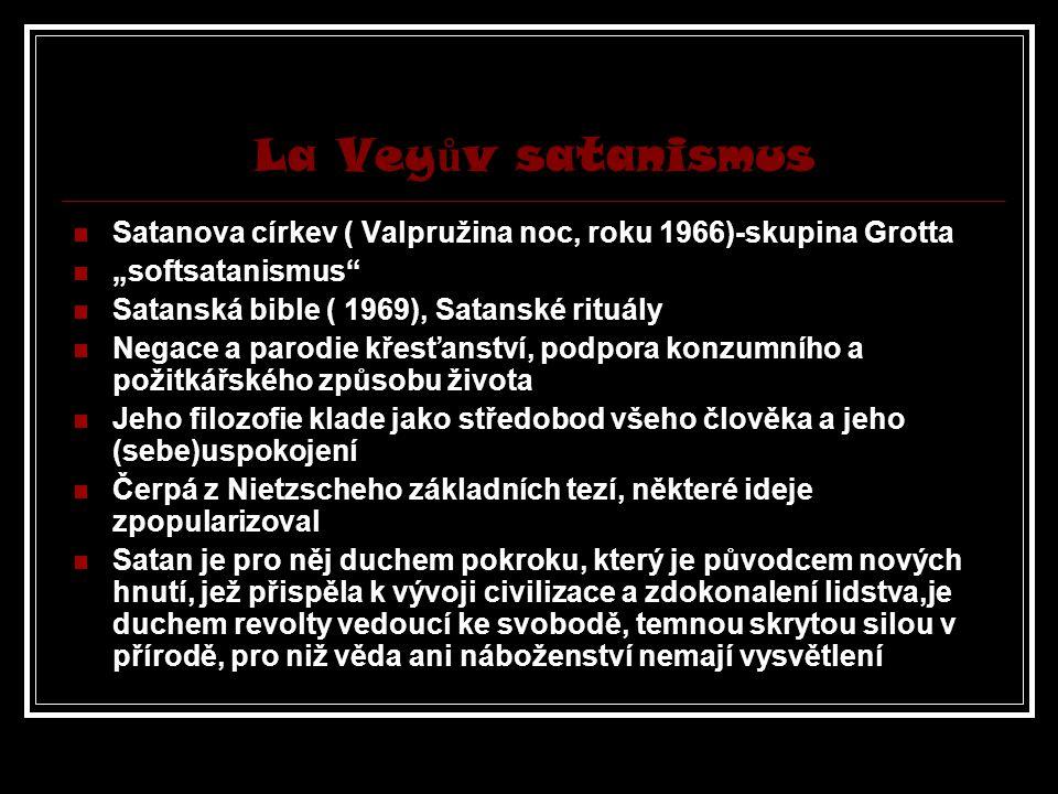 """La Veyův satanismus Satanova církev ( Valpružina noc, roku 1966)-skupina Grotta. """"softsatanismus Satanská bible ( 1969), Satanské rituály."""