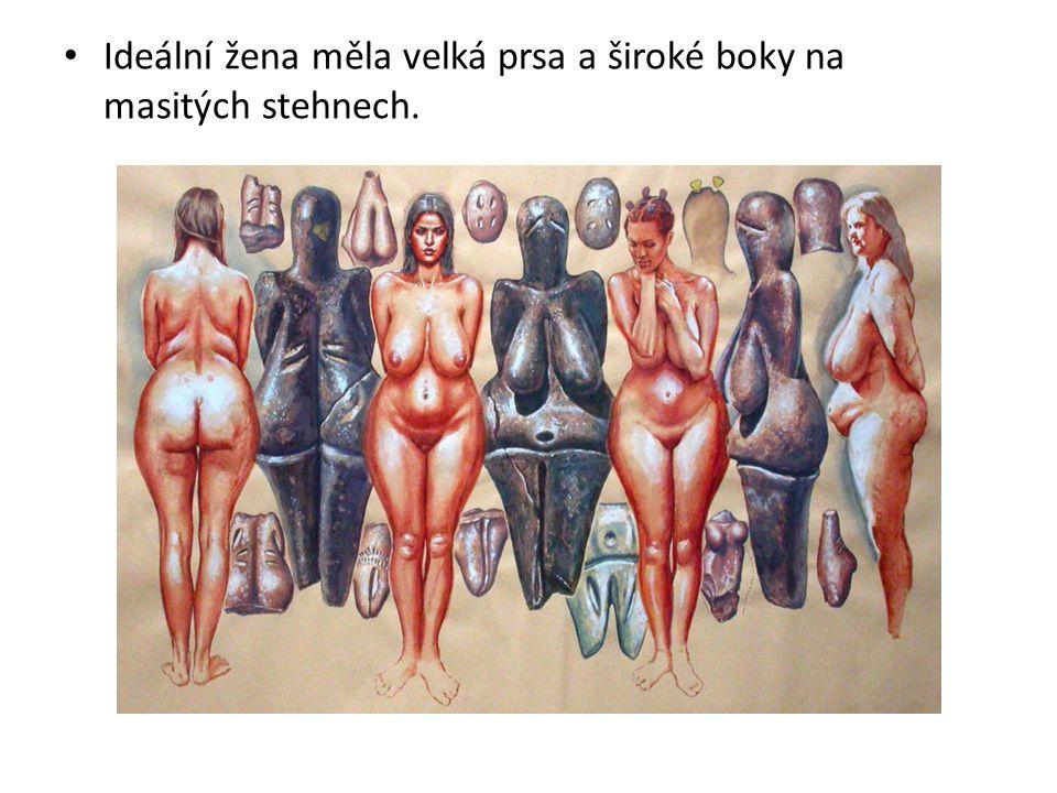 Ideální žena měla velká prsa a široké boky na masitých stehnech.