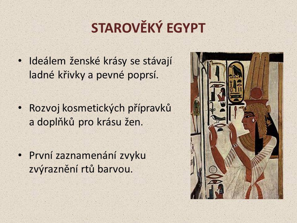 Starověký egypt Ideálem ženské krásy se stávají ladné křivky a pevné poprsí. Rozvoj kosmetických přípravků a doplňků pro krásu žen.