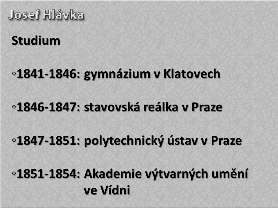 Studium ◦1841-1846: gymnázium v Klatovech. ◦1846-1847: stavovská reálka v Praze. ◦1847-1851: polytechnický ústav v Praze.