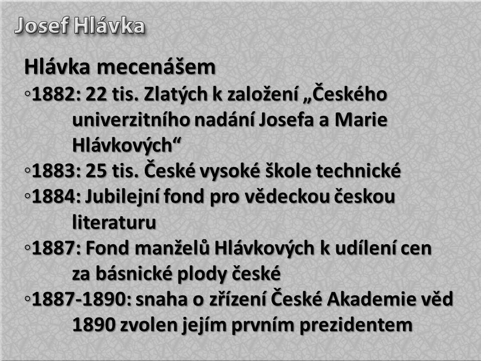 """Hlávka mecenášem ◦1882: 22 tis. Zlatých k založení """"Českého univerzitního nadání Josefa a Marie Hlávkových"""
