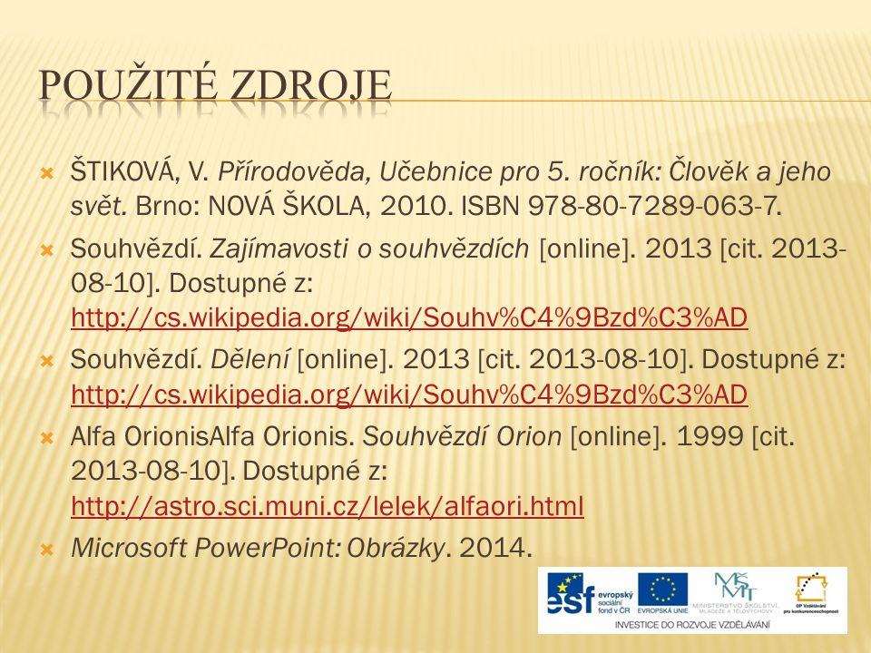 POUŽITÉ Zdroje ŠTIKOVÁ, V. Přírodověda, Učebnice pro 5. ročník: Člověk a jeho svět. Brno: NOVÁ ŠKOLA, 2010. ISBN 978-80-7289-063-7.