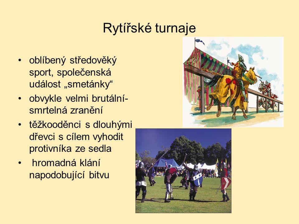 """Rytířské turnaje oblíbený středověký sport, společenská událost """"smetánky obvykle velmi brutální- smrtelná zranění."""