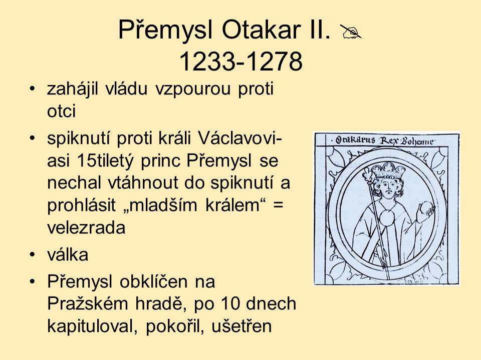 Přemysl Otakar II.  1233-1278 zahájil vládu vzpourou proti otci