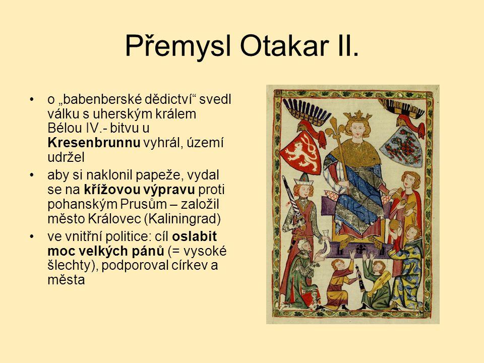 """Přemysl Otakar II. o """"babenberské dědictví svedl válku s uherským králem Bélou IV.- bitvu u Kresenbrunnu vyhrál, území udržel."""