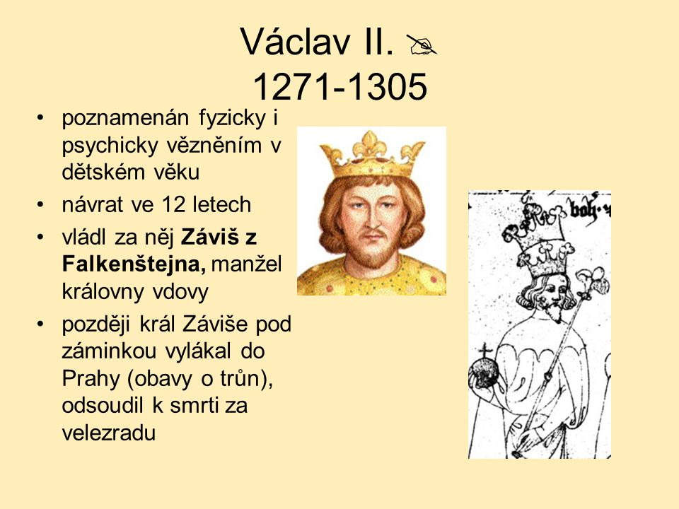 Václav II.  1271-1305 poznamenán fyzicky i psychicky vězněním v dětském věku. návrat ve 12 letech.