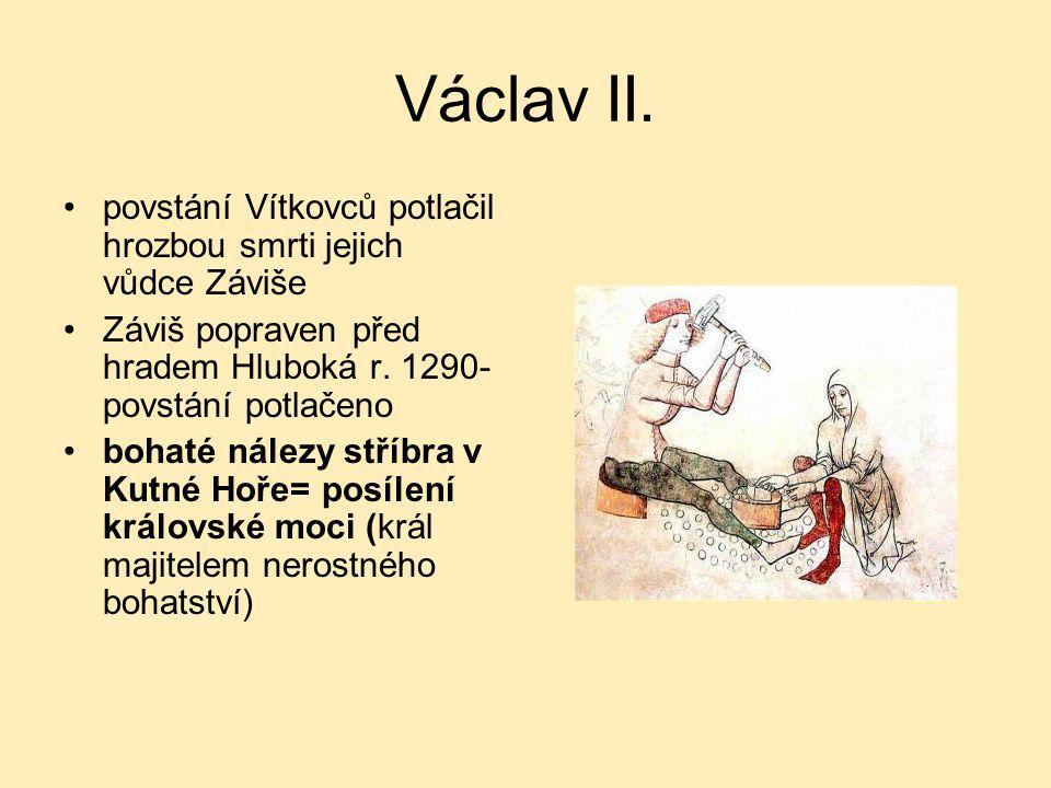 Václav II. povstání Vítkovců potlačil hrozbou smrti jejich vůdce Záviše. Záviš popraven před hradem Hluboká r. 1290- povstání potlačeno.