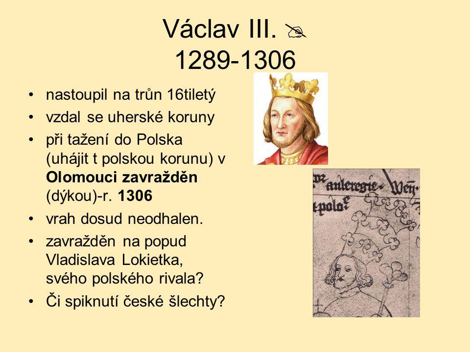 Václav III.  1289-1306 nastoupil na trůn 16tiletý
