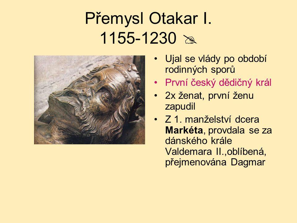 Přemysl Otakar I. 1155-1230  Ujal se vlády po období rodinných sporů