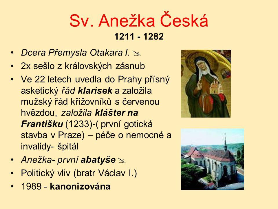 Sv. Anežka Česká 1211 - 1282 Dcera Přemysla Otakara I. 