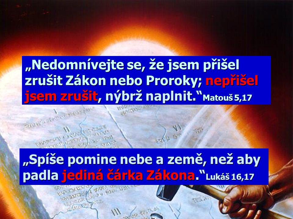 """""""Nedomnívejte se, že jsem přišel zrušit Zákon nebo Proroky; nepřišel jsem zrušit, nýbrž naplnit. Matouš 5,17"""