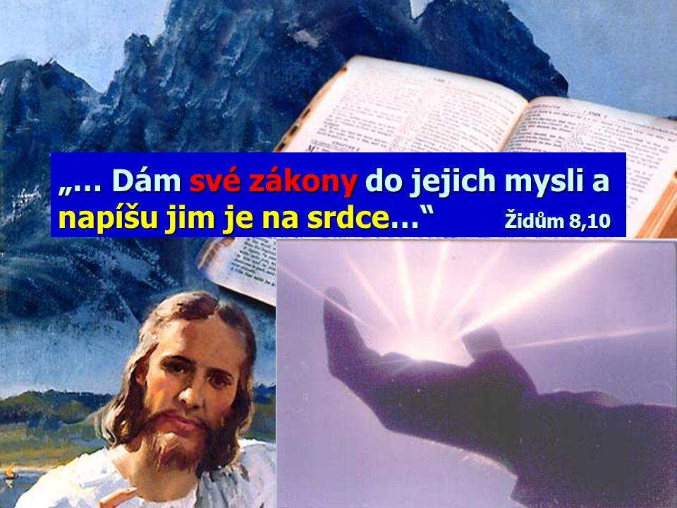 """""""… Dám své zákony do jejich mysli a napíšu jim je na srdce… Židům 8,10"""