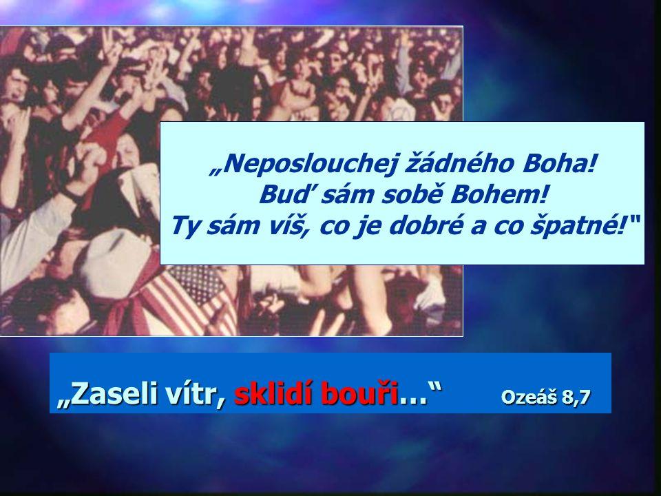 """""""Zaseli vítr, sklidí bouři… Ozeáš 8,7"""