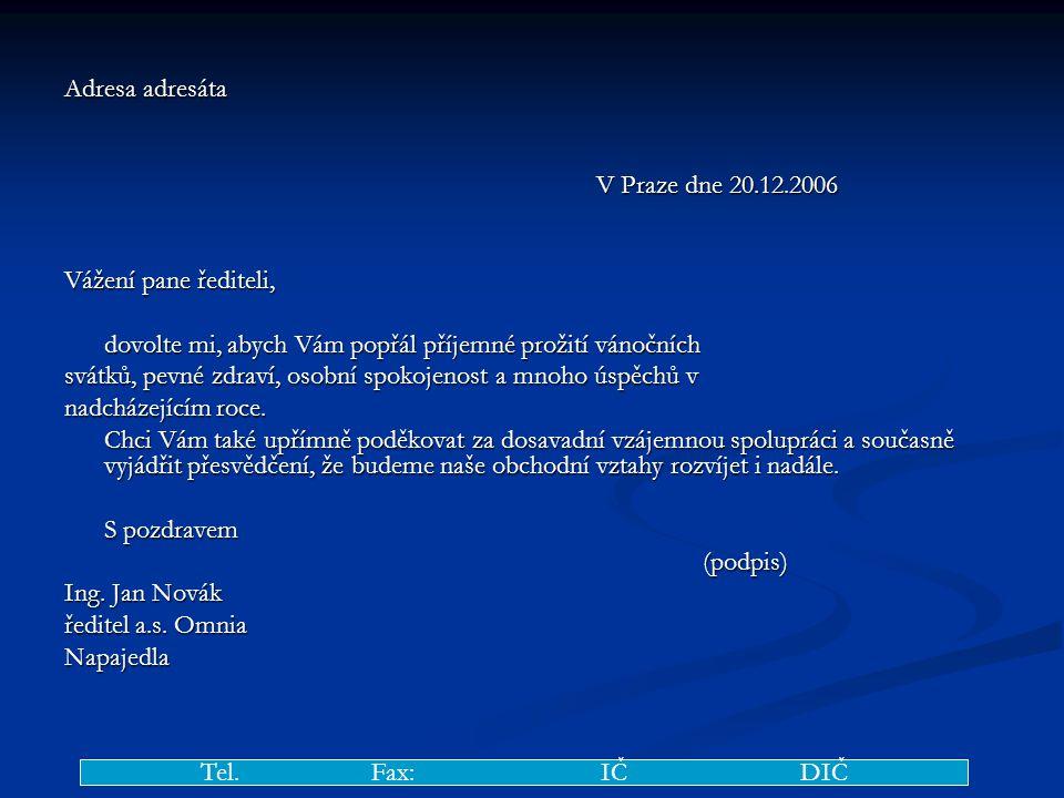 Adresa adresáta V Praze dne 20.12.2006. Vážení pane řediteli, dovolte mi, abych Vám popřál příjemné prožití vánočních.