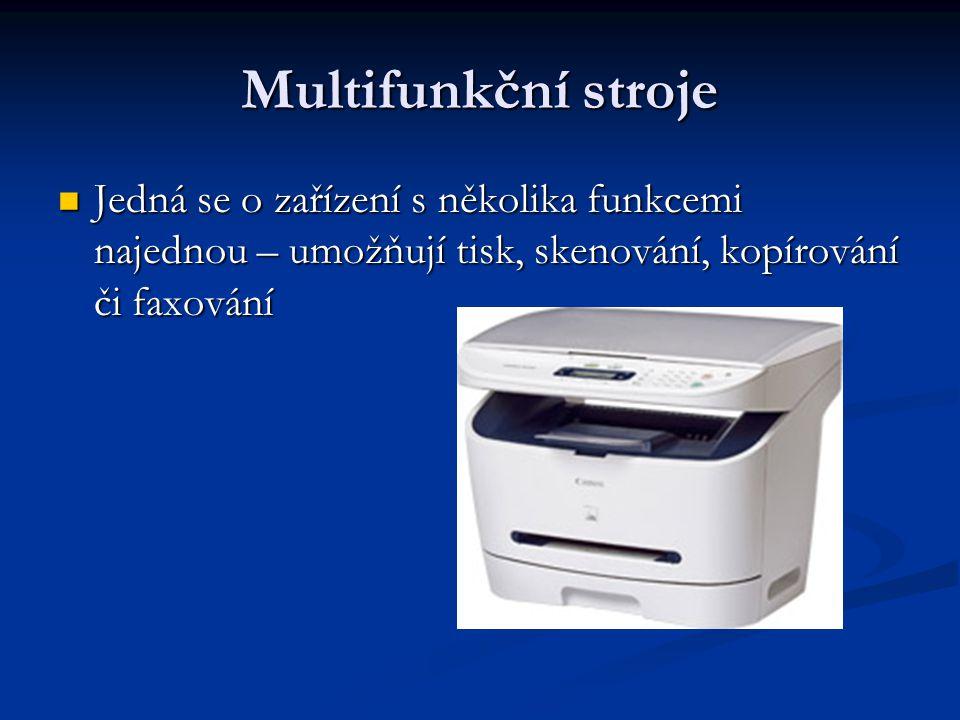 Multifunkční stroje Jedná se o zařízení s několika funkcemi najednou – umožňují tisk, skenování, kopírování či faxování.