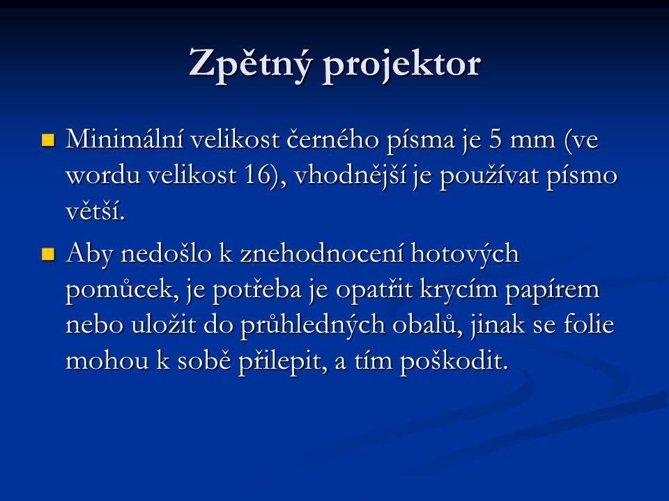 Zpětný projektor Minimální velikost černého písma je 5 mm (ve wordu velikost 16), vhodnější je používat písmo větší.
