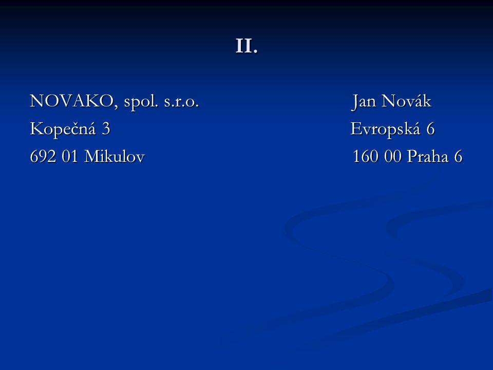 II. NOVAKO, spol. s.r.o. Jan Novák Kopečná 3 Evropská 6