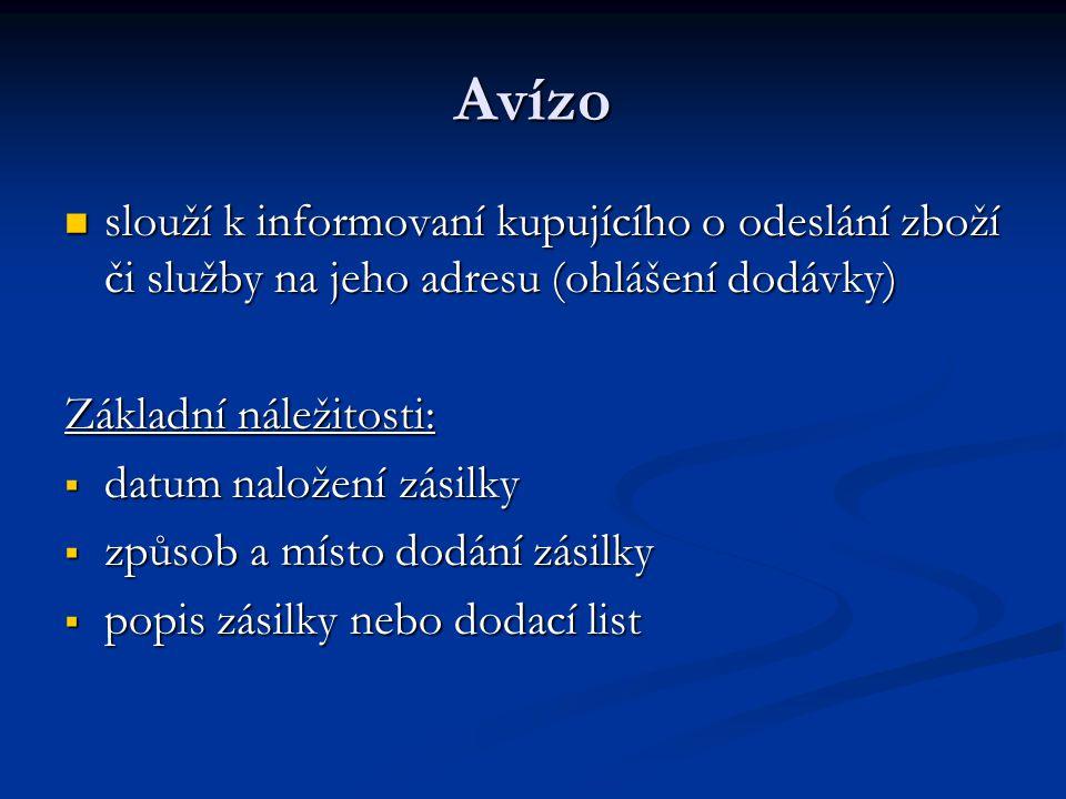 Avízo slouží k informovaní kupujícího o odeslání zboží či služby na jeho adresu (ohlášení dodávky) Základní náležitosti: