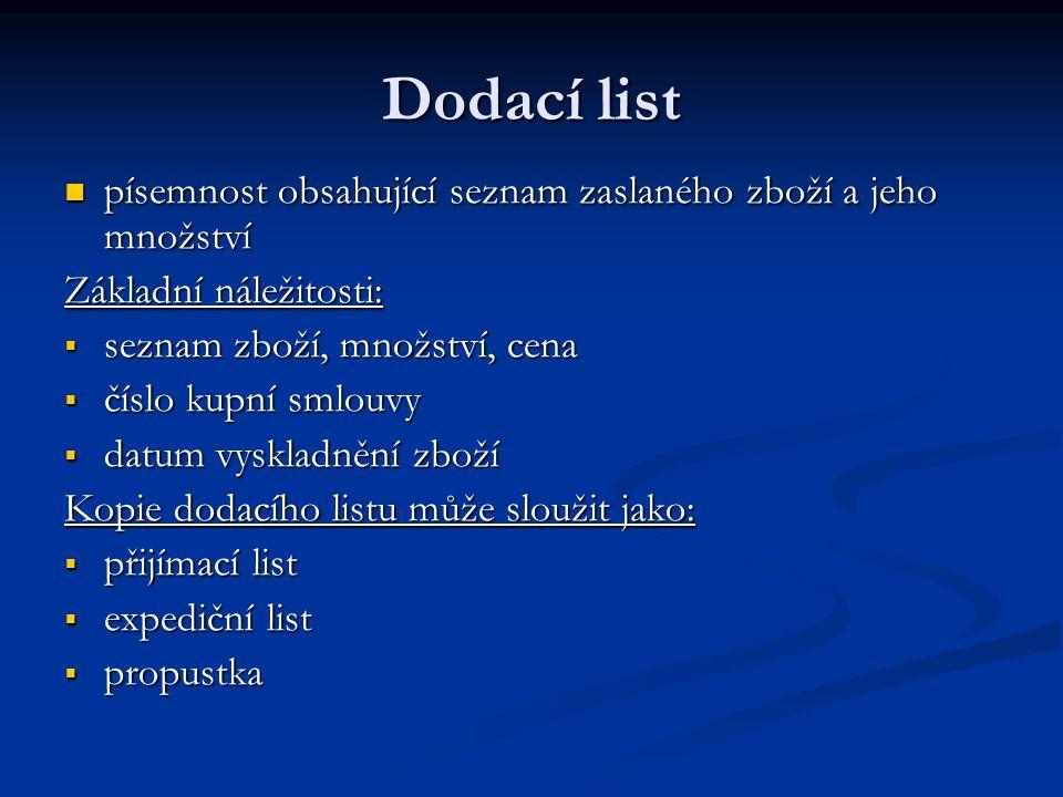 Dodací list písemnost obsahující seznam zaslaného zboží a jeho množství. Základní náležitosti: seznam zboží, množství, cena.