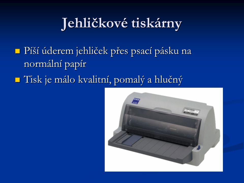 Jehličkové tiskárny Píší úderem jehliček přes psací pásku na normální papír.