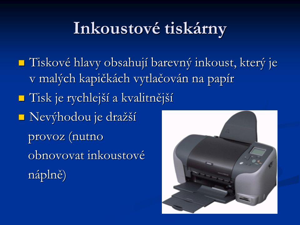 Inkoustové tiskárny Tiskové hlavy obsahují barevný inkoust, který je v malých kapičkách vytlačován na papír.