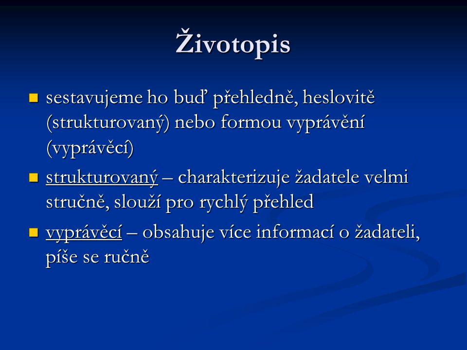 Životopis sestavujeme ho buď přehledně, heslovitě (strukturovaný) nebo formou vyprávění (vyprávěcí)