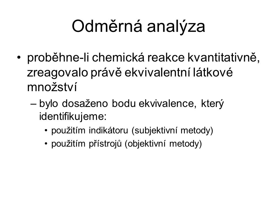 Odměrná analýza proběhne-li chemická reakce kvantitativně, zreagovalo právě ekvivalentní látkové množství.