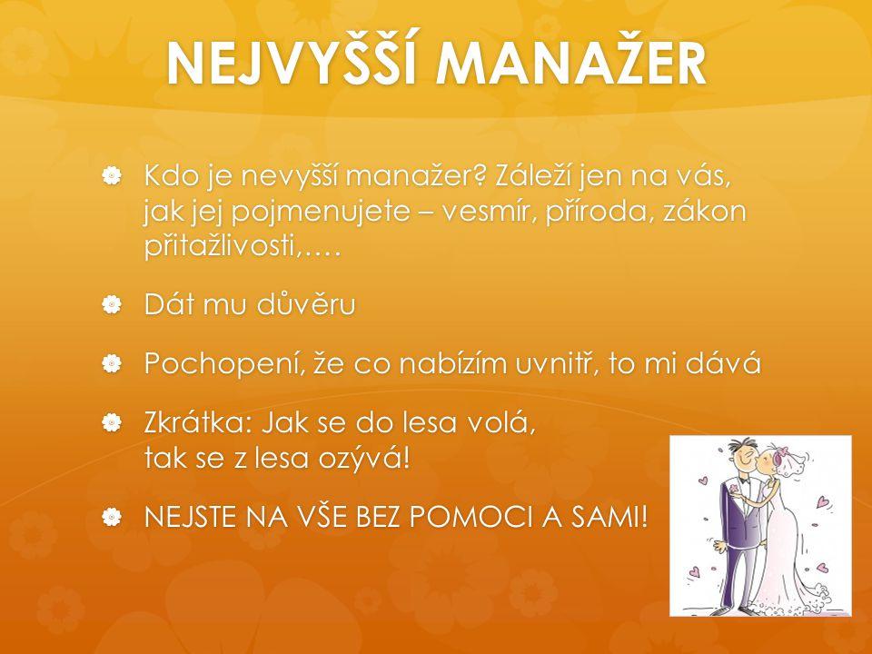 NEJVYŠŠÍ MANAŽER Kdo je nevyšší manažer Záleží jen na vás, jak jej pojmenujete – vesmír, příroda, zákon přitažlivosti,….