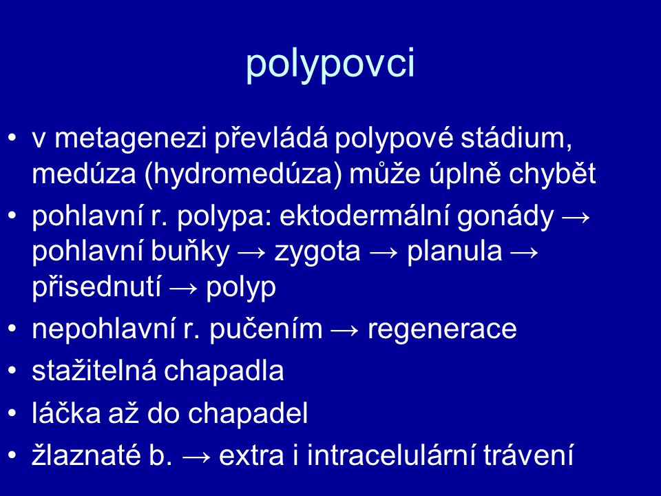 polypovci v metagenezi převládá polypové stádium, medúza (hydromedúza) může úplně chybět.