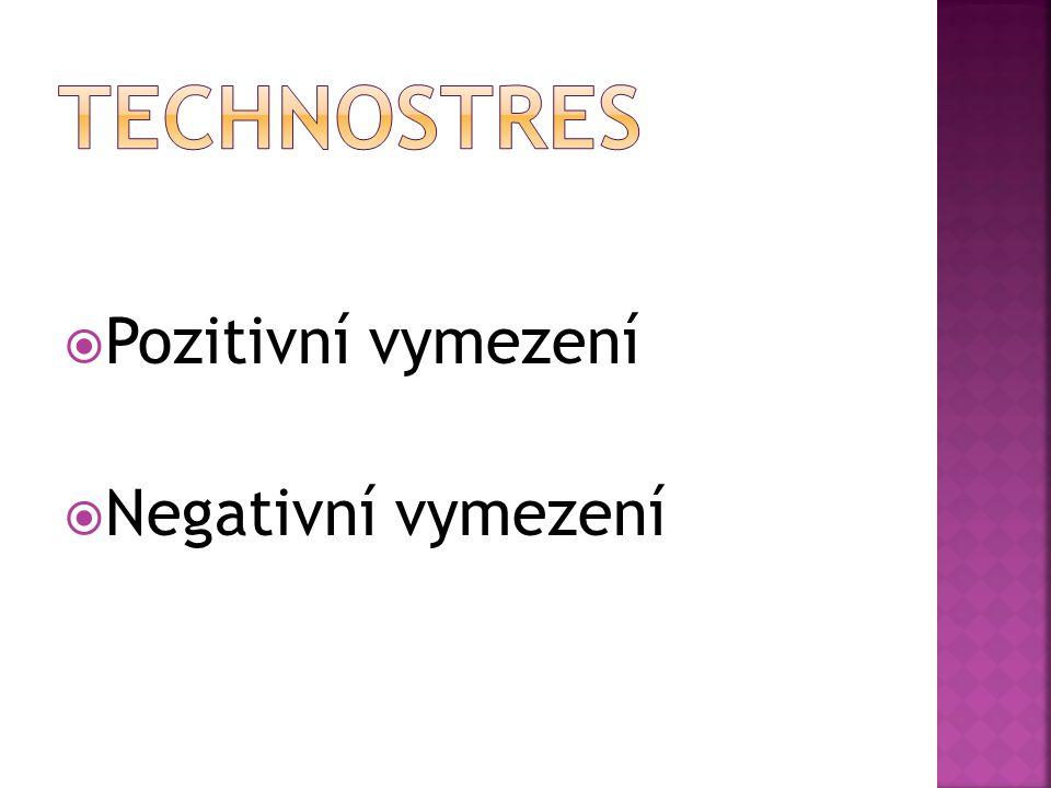 Technostres Pozitivní vymezení Negativní vymezení