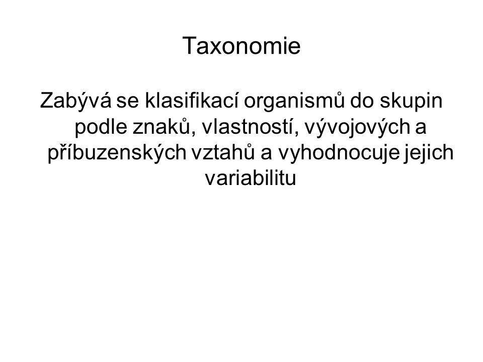 Taxonomie Zabývá se klasifikací organismů do skupin podle znaků, vlastností, vývojových a příbuzenských vztahů a vyhodnocuje jejich variabilitu.