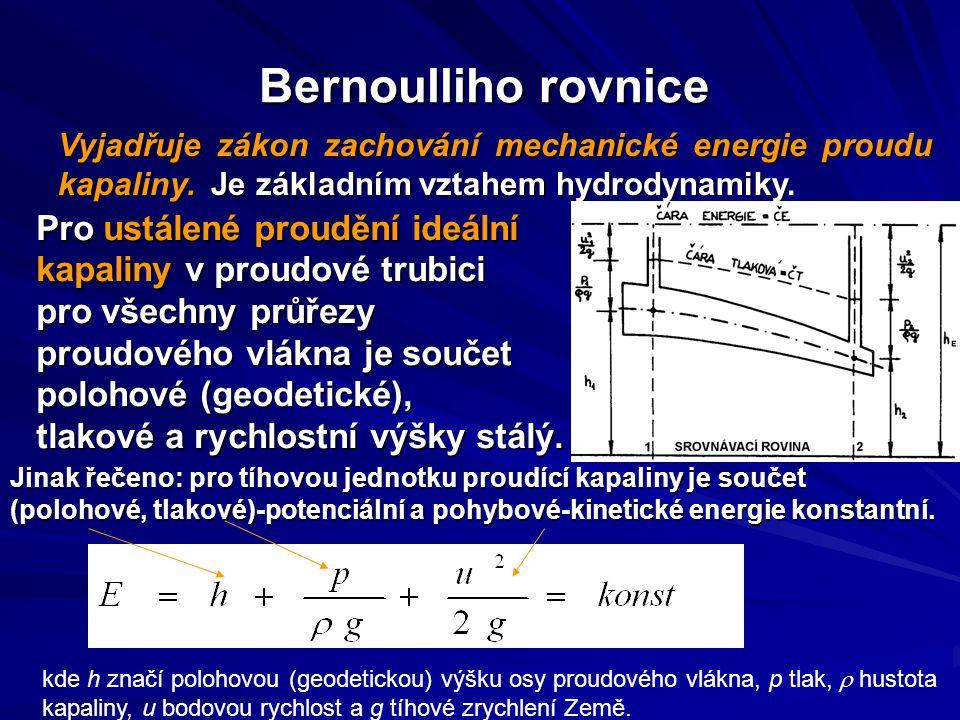 Bernoulliho rovnice Vyjadřuje zákon zachování mechanické energie proudu kapaliny. Je základním vztahem hydrodynamiky.