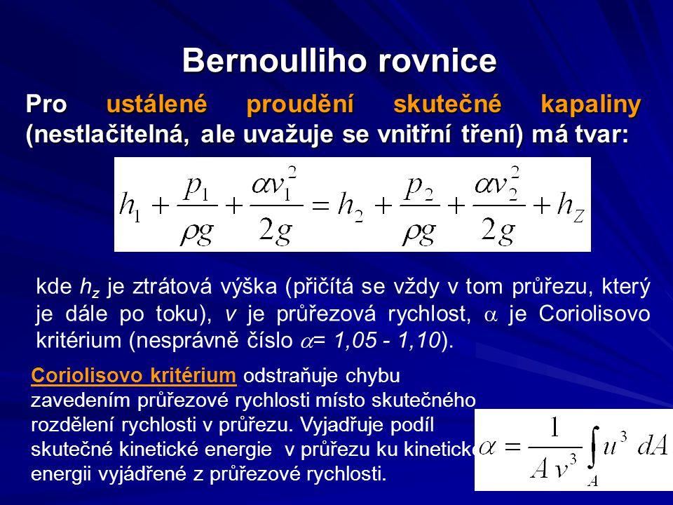 Bernoulliho rovnice Pro ustálené proudění skutečné kapaliny (nestlačitelná, ale uvažuje se vnitřní tření) má tvar: