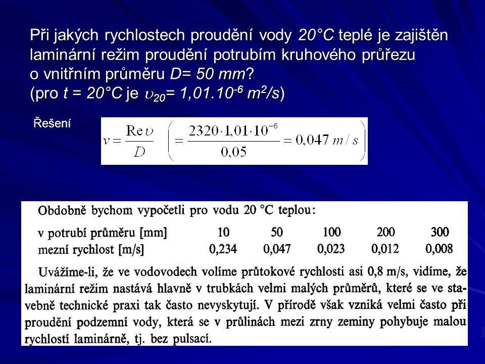 Při jakých rychlostech proudění vody 20°C teplé je zajištěn laminární režim proudění potrubím kruhového průřezu o vnitřním průměru D= 50 mm (pro t = 20°C je u20= 1,01.10-6 m2/s)