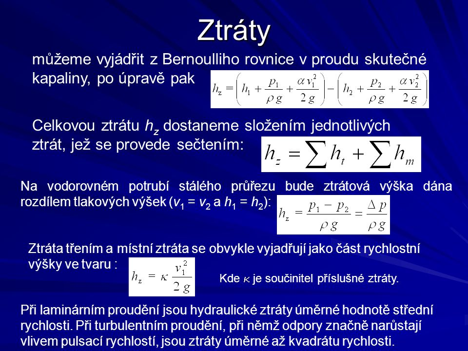 Ztráty můžeme vyjádřit z Bernoulliho rovnice v proudu skutečné kapaliny, po úpravě pak.