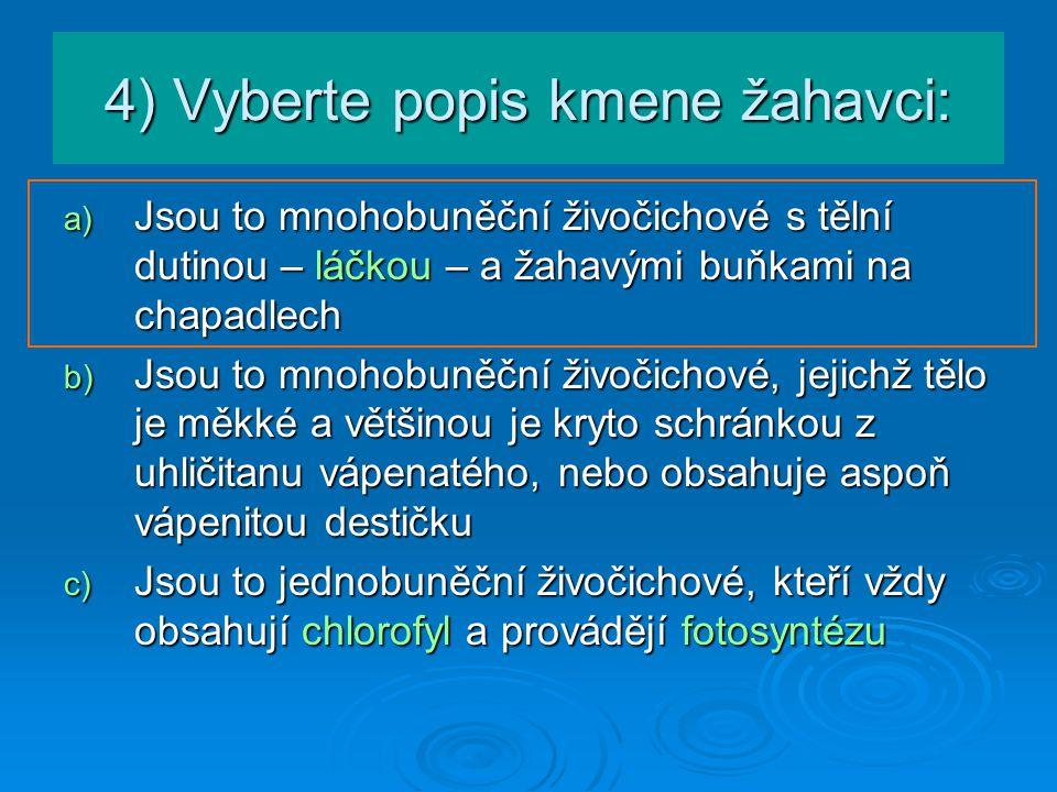 4) Vyberte popis kmene žahavci: