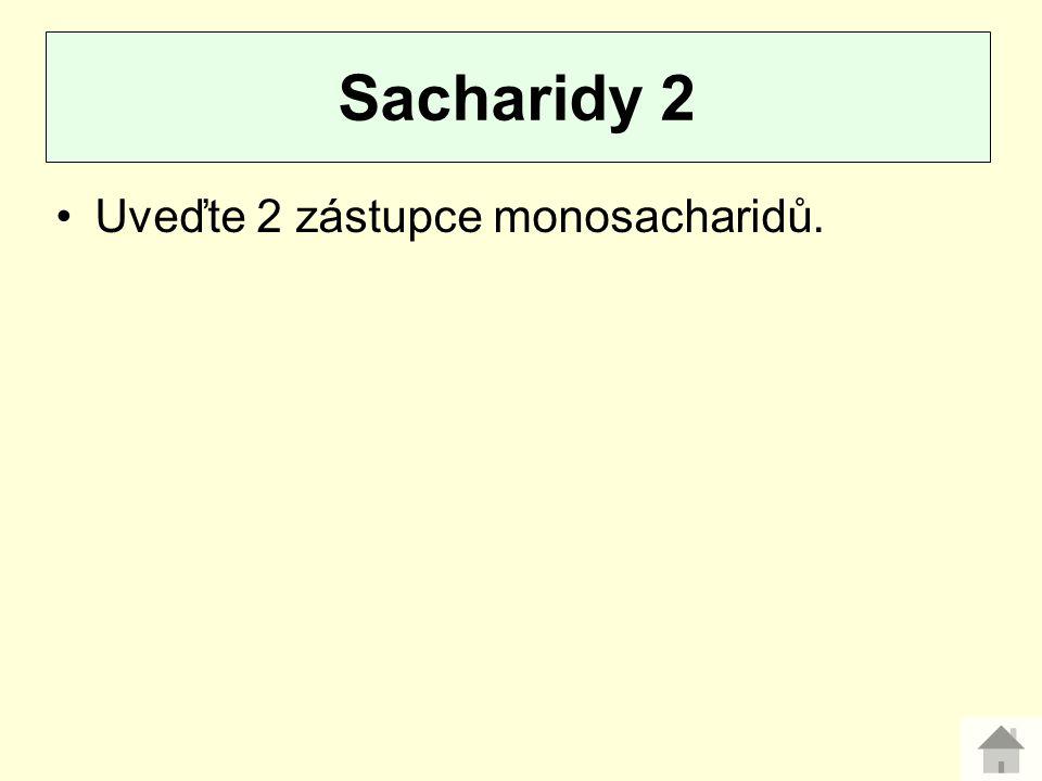 Sacharidy 2 Uveďte 2 zástupce monosacharidů.