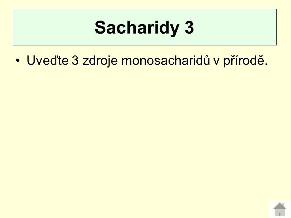Sacharidy 3 Uveďte 3 zdroje monosacharidů v přírodě.